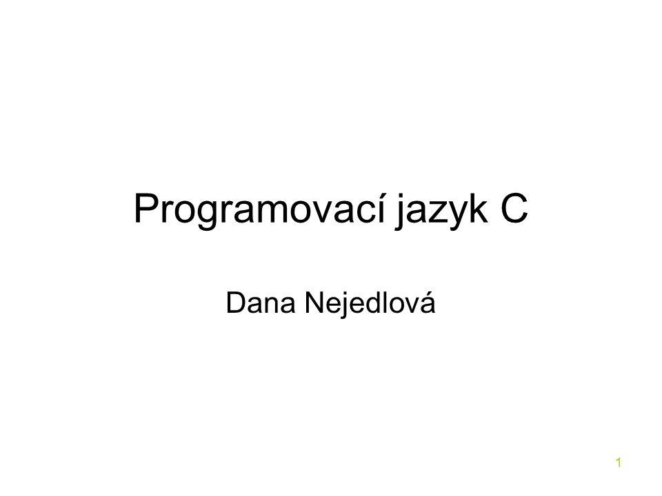 1 Programovací jazyk C Dana Nejedlová
