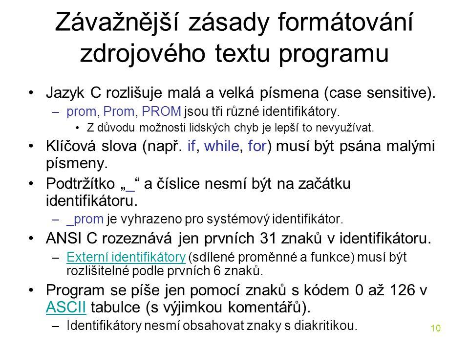 10 Závažnější zásady formátování zdrojového textu programu Jazyk C rozlišuje malá a velká písmena (case sensitive).
