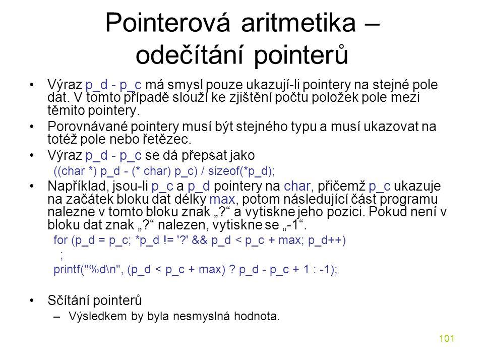 101 Pointerová aritmetika – odečítání pointerů Výraz p_d - p_c má smysl pouze ukazují-li pointery na stejné pole dat.