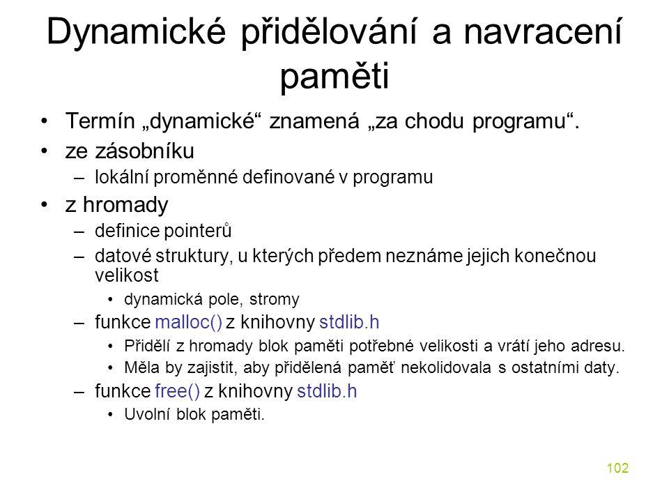 """102 Dynamické přidělování a navracení paměti Termín """"dynamické znamená """"za chodu programu ."""