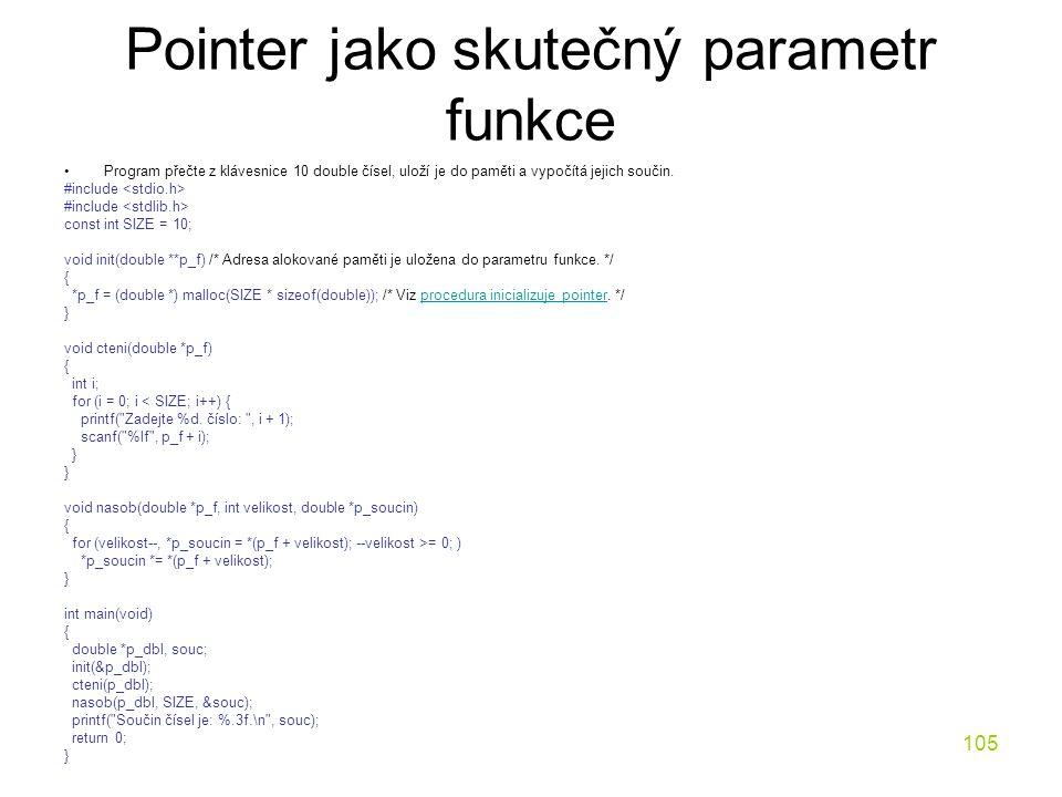 105 Pointer jako skutečný parametr funkce Program přečte z klávesnice 10 double čísel, uloží je do paměti a vypočítá jejich součin.