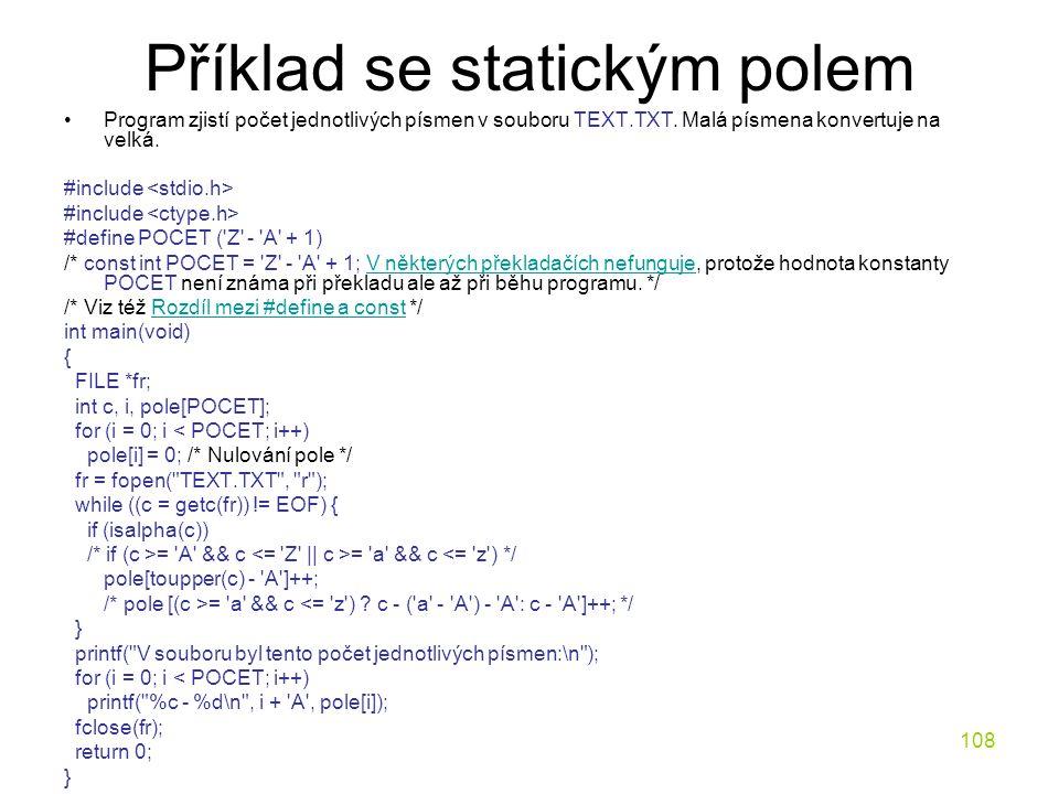 108 Příklad se statickým polem Program zjistí počet jednotlivých písmen v souboru TEXT.TXT.