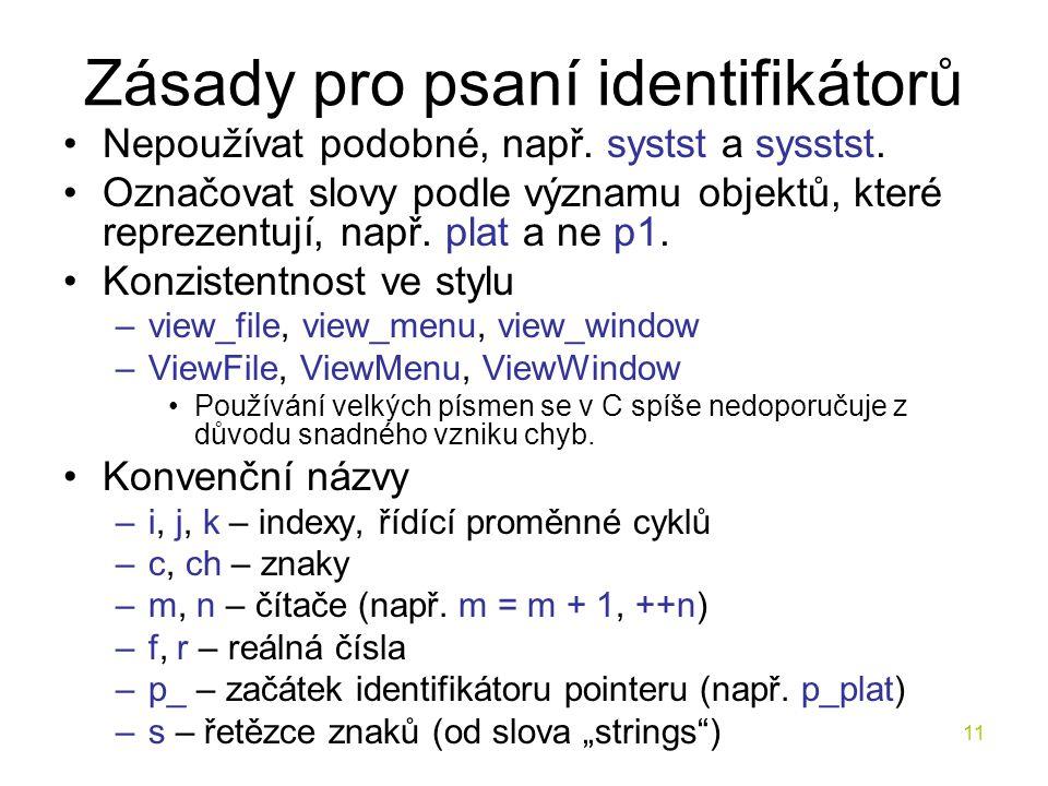 11 Zásady pro psaní identifikátorů Nepoužívat podobné, např.
