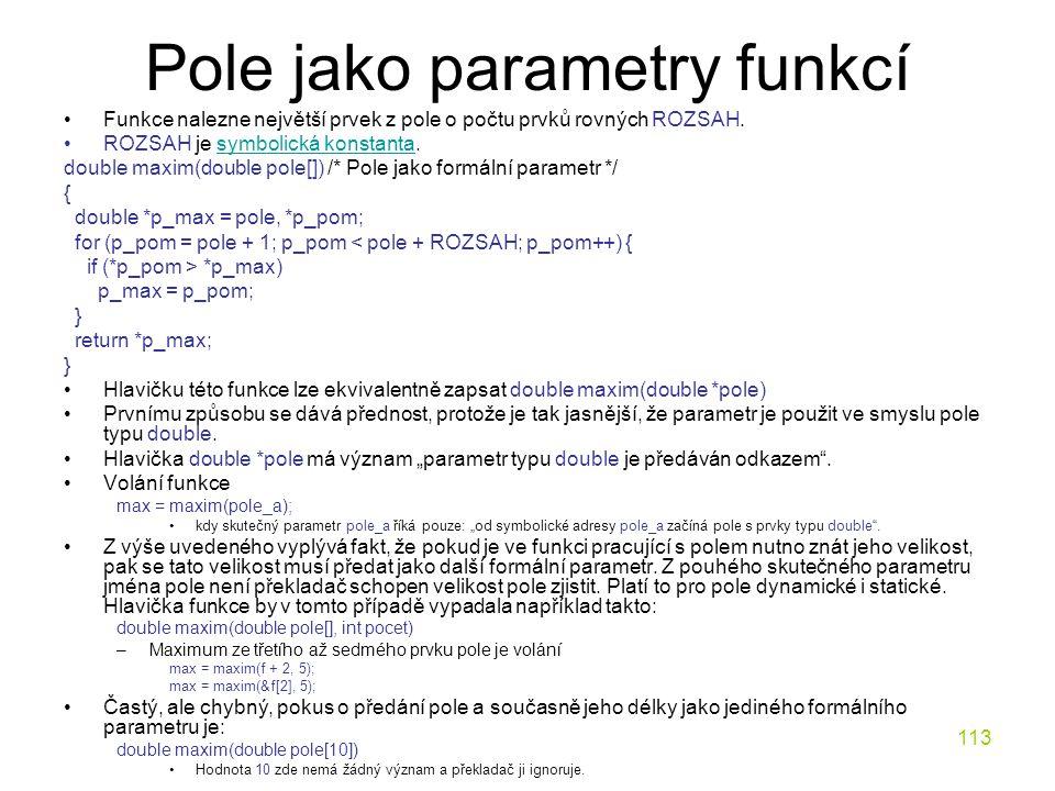 113 Pole jako parametry funkcí Funkce nalezne největší prvek z pole o počtu prvků rovných ROZSAH.