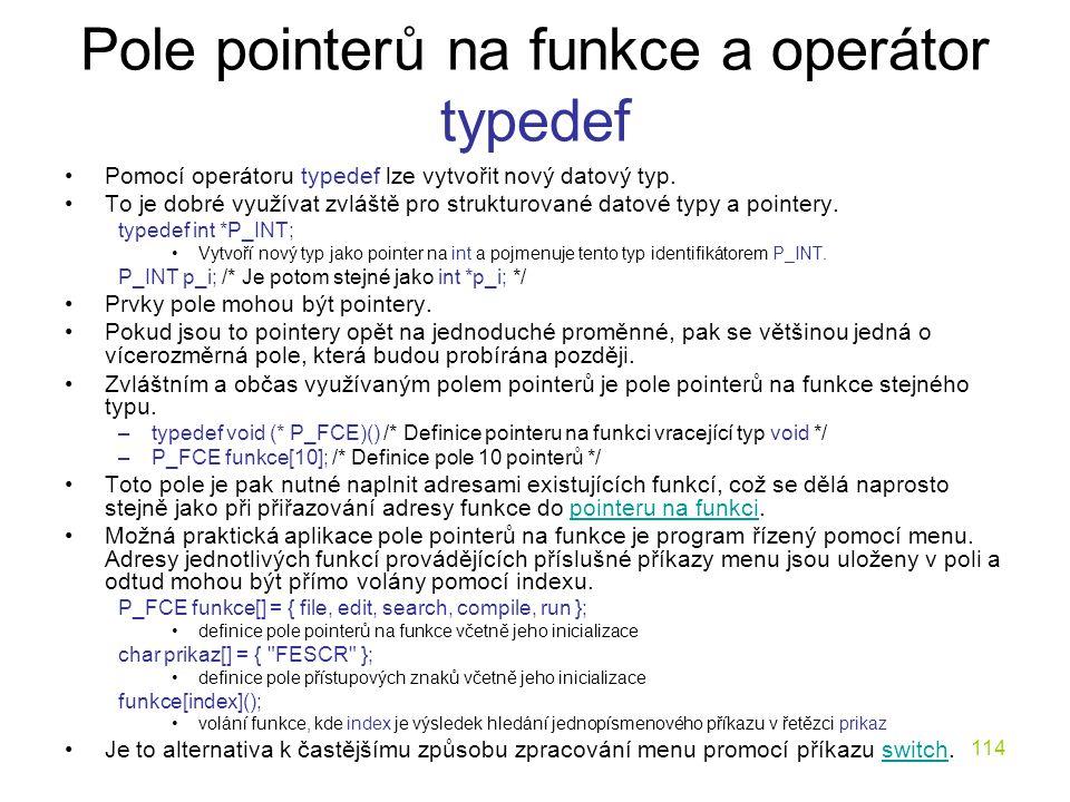 114 Pole pointerů na funkce a operátor typedef Pomocí operátoru typedef lze vytvořit nový datový typ.