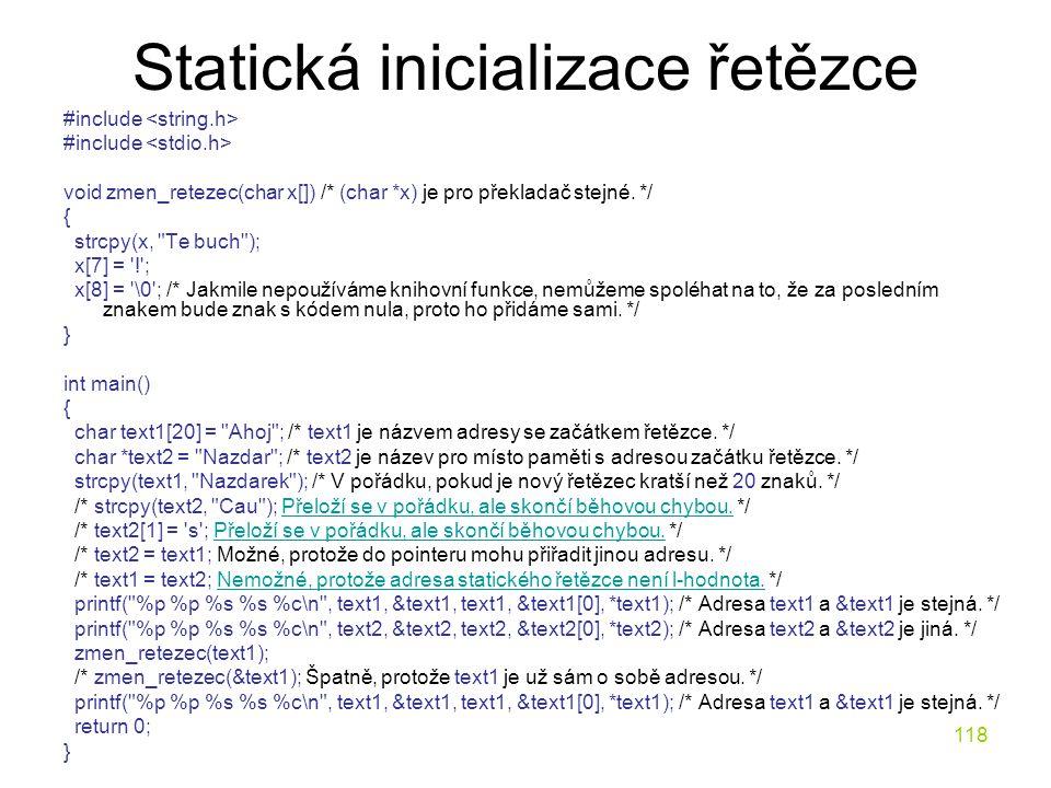 118 Statická inicializace řetězce #include void zmen_retezec(char x[]) /* (char *x) je pro překladač stejné.