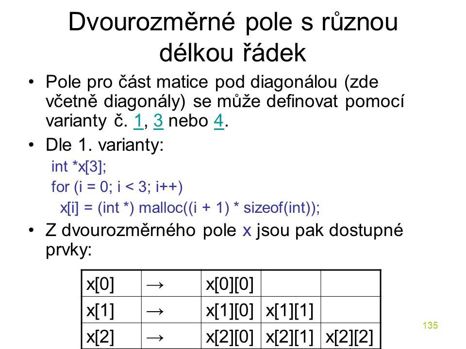 135 Dvourozměrné pole s různou délkou řádek Pole pro část matice pod diagonálou (zde včetně diagonály) se může definovat pomocí varianty č.