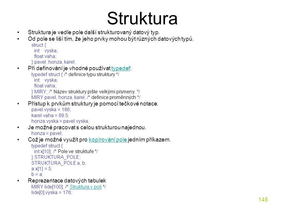 145 Struktura Struktura je vedle pole další strukturovaný datový typ.