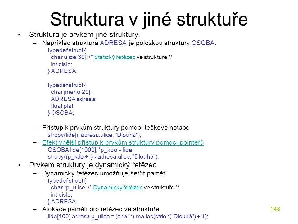 148 Struktura v jiné struktuře Struktura je prvkem jiné struktury.