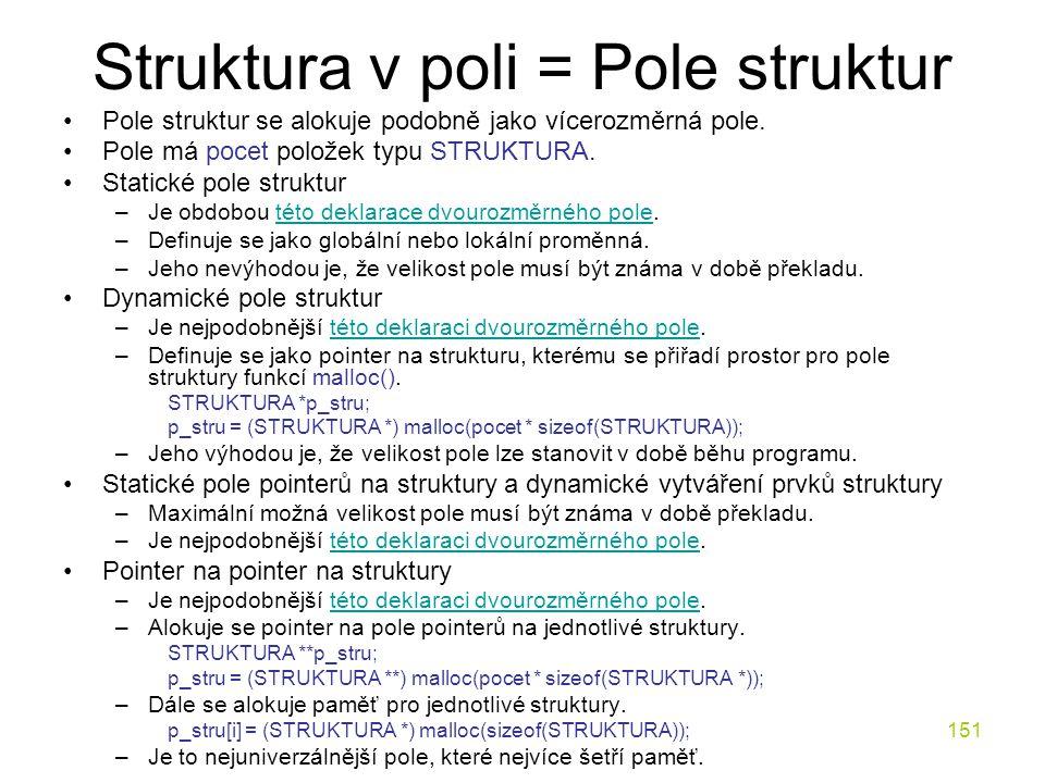 151 Struktura v poli = Pole struktur Pole struktur se alokuje podobně jako vícerozměrná pole.