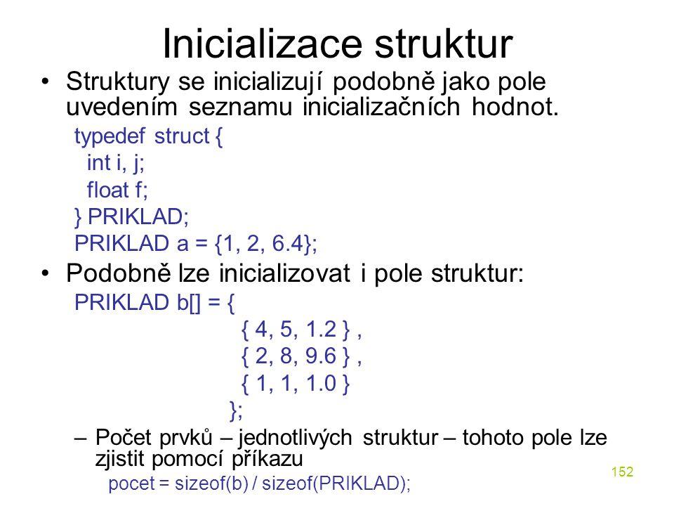 152 Inicializace struktur Struktury se inicializují podobně jako pole uvedením seznamu inicializačních hodnot.