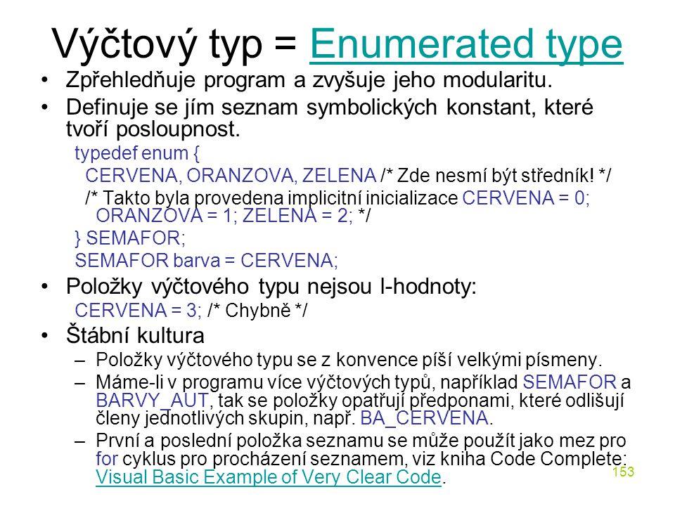 153 Výčtový typ = Enumerated typeEnumerated type Zpřehledňuje program a zvyšuje jeho modularitu.