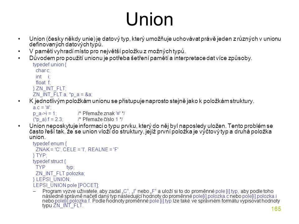165 Union Union (česky někdy unie) je datový typ, který umožňuje uchovávat právě jeden z různých v unionu definovaných datových typů.