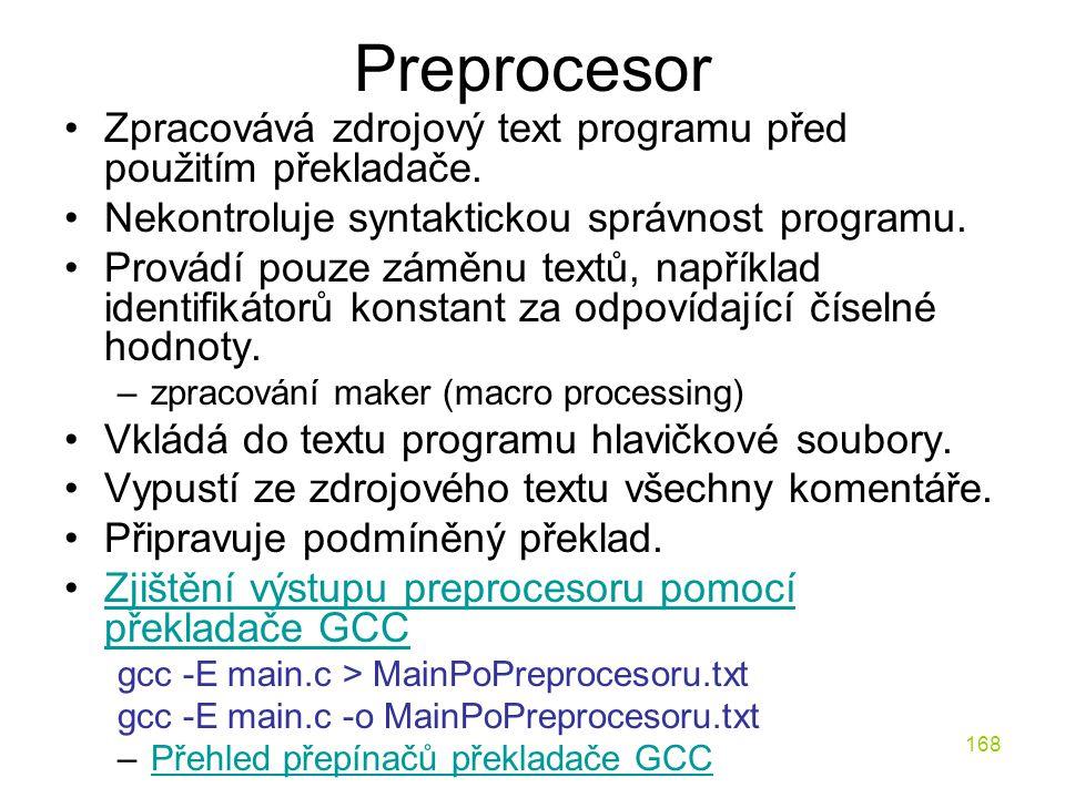 168 Preprocesor Zpracovává zdrojový text programu před použitím překladače.
