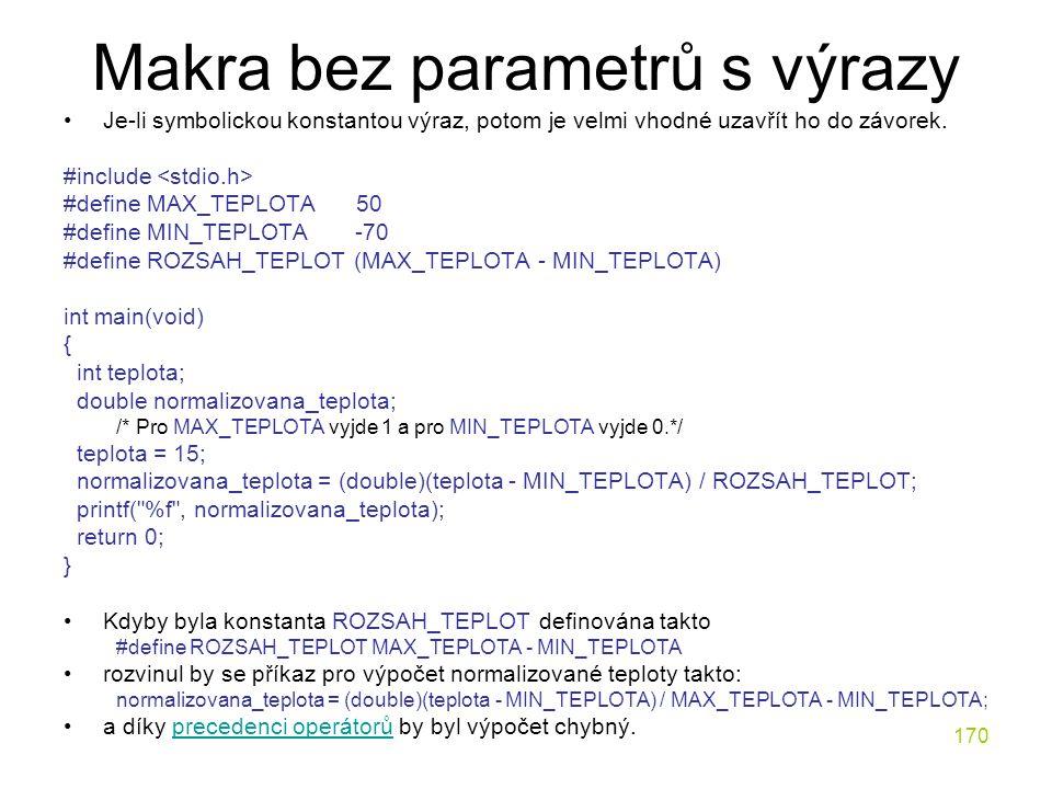 170 Makra bez parametrů s výrazy Je-li symbolickou konstantou výraz, potom je velmi vhodné uzavřít ho do závorek.