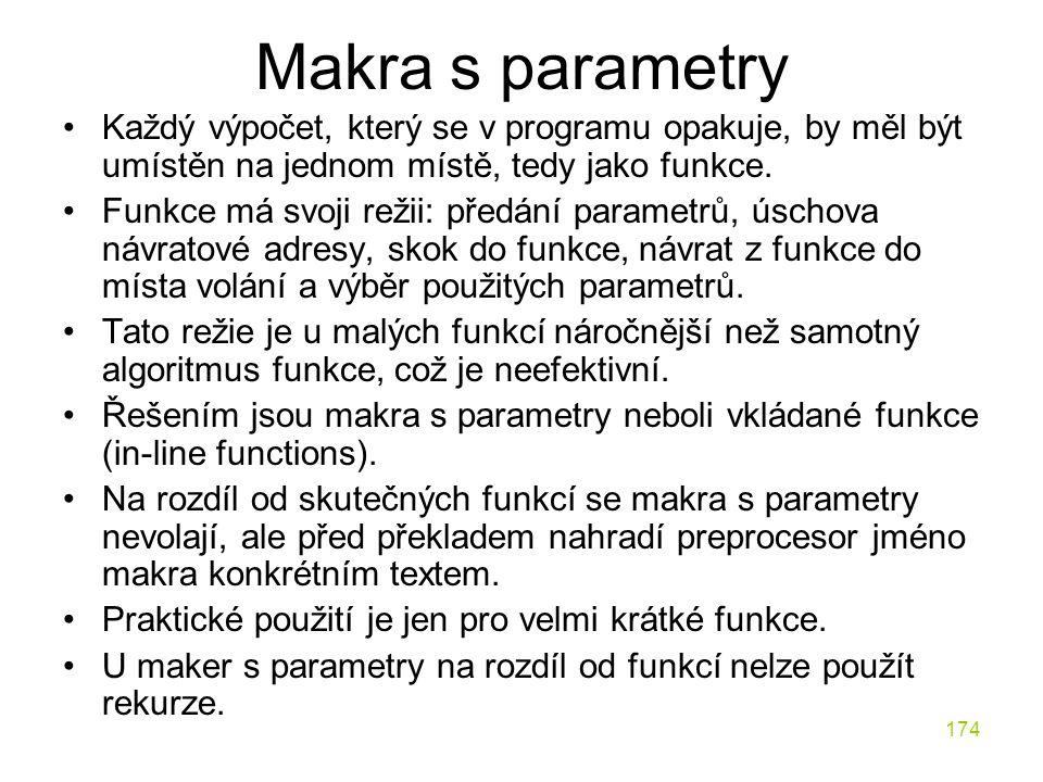 174 Makra s parametry Každý výpočet, který se v programu opakuje, by měl být umístěn na jednom místě, tedy jako funkce.