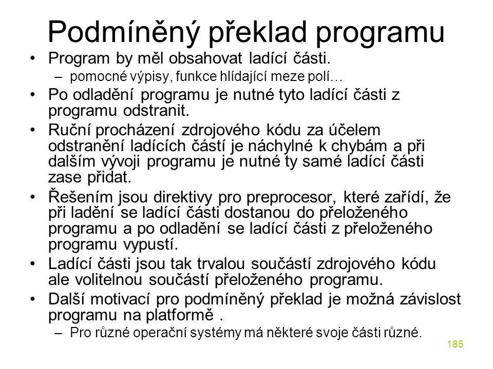 185 Podmíněný překlad programu Program by měl obsahovat ladící části.