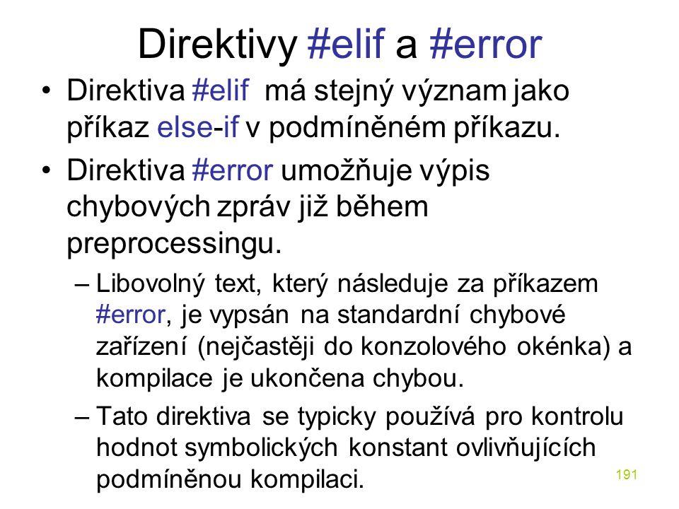 191 Direktivy #elif a #error Direktiva #elif má stejný význam jako příkaz else-if v podmíněném příkazu.