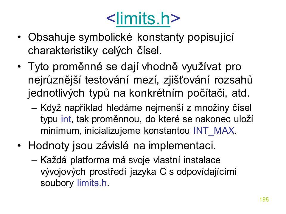 195 limits.h Obsahuje symbolické konstanty popisující charakteristiky celých čísel.