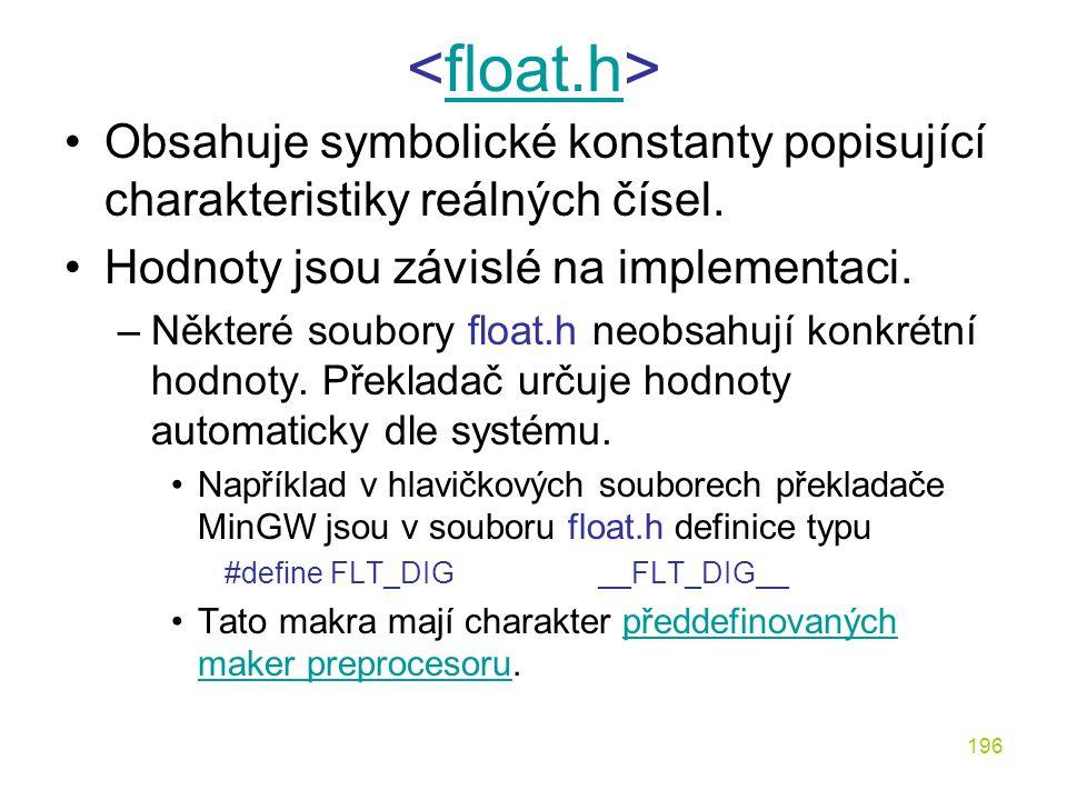 196 float.h Obsahuje symbolické konstanty popisující charakteristiky reálných čísel.