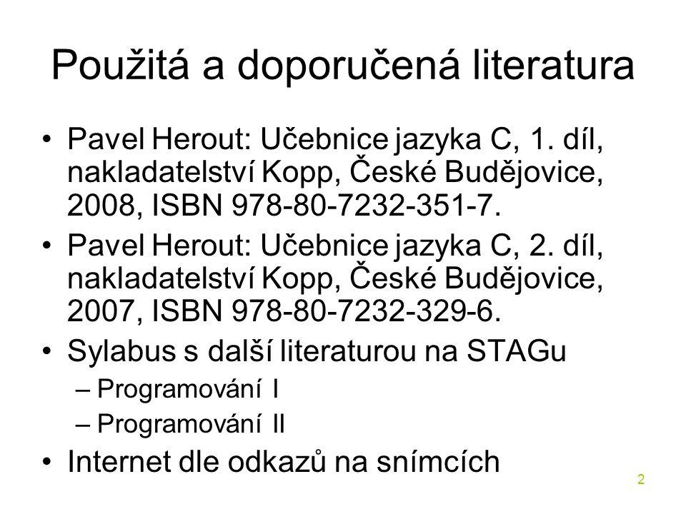 2 Použitá a doporučená literatura Pavel Herout: Učebnice jazyka C, 1.