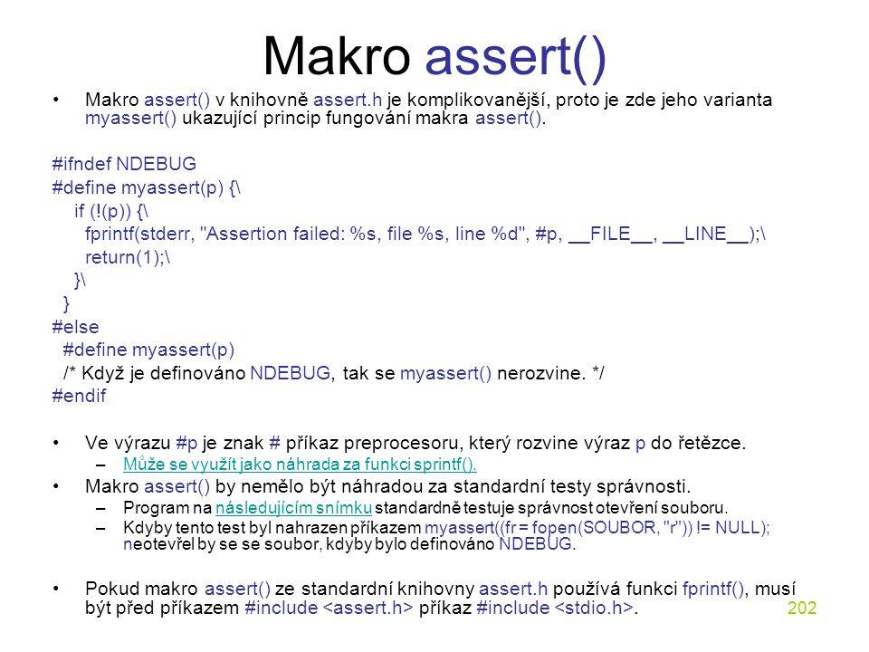 202 Makro assert() Makro assert() v knihovně assert.h je komplikovanější, proto je zde jeho varianta myassert() ukazující princip fungování makra assert().