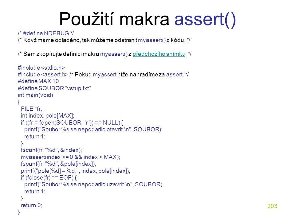 203 Použití makra assert() /* #define NDEBUG */ /* Když máme odladěno, tak můžeme odstranit myassert() z kódu.