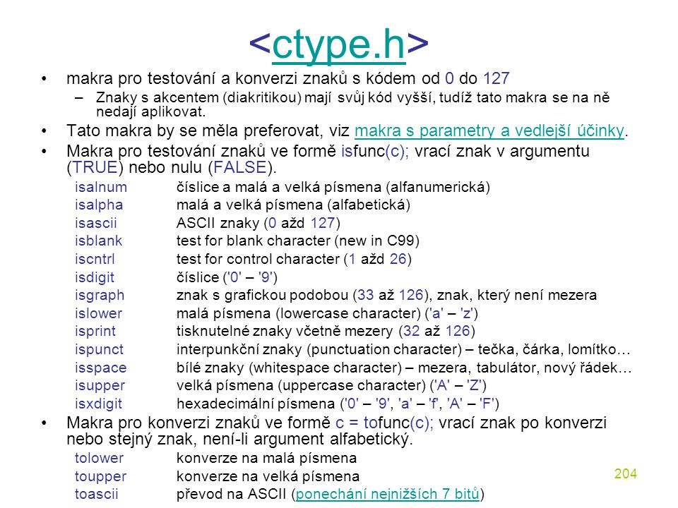 204 ctype.h makra pro testování a konverzi znaků s kódem od 0 do 127 –Znaky s akcentem (diakritikou) mají svůj kód vyšší, tudíž tato makra se na ně nedají aplikovat.