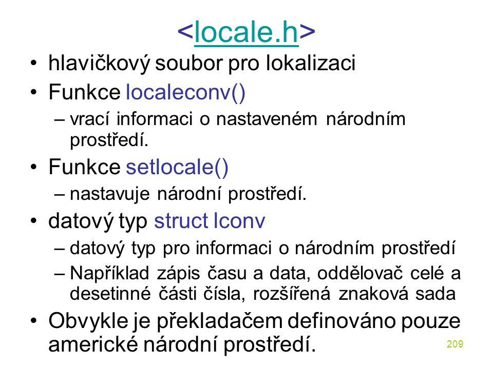 209 locale.h hlavičkový soubor pro lokalizaci Funkce localeconv() –vrací informaci o nastaveném národním prostředí.