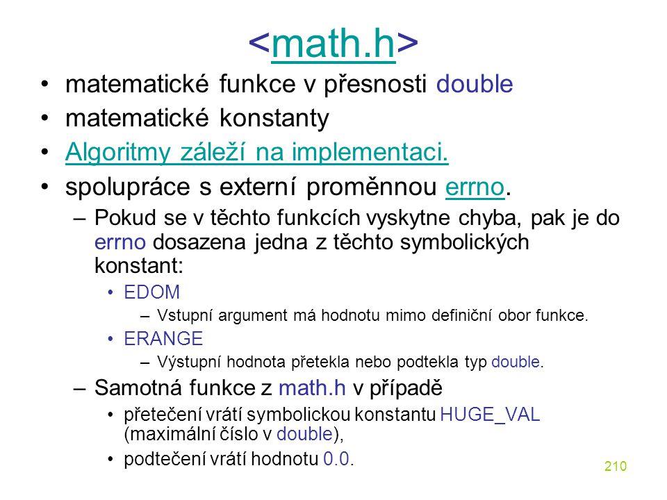 210 math.h matematické funkce v přesnosti double matematické konstanty Algoritmy záleží na implementaci.