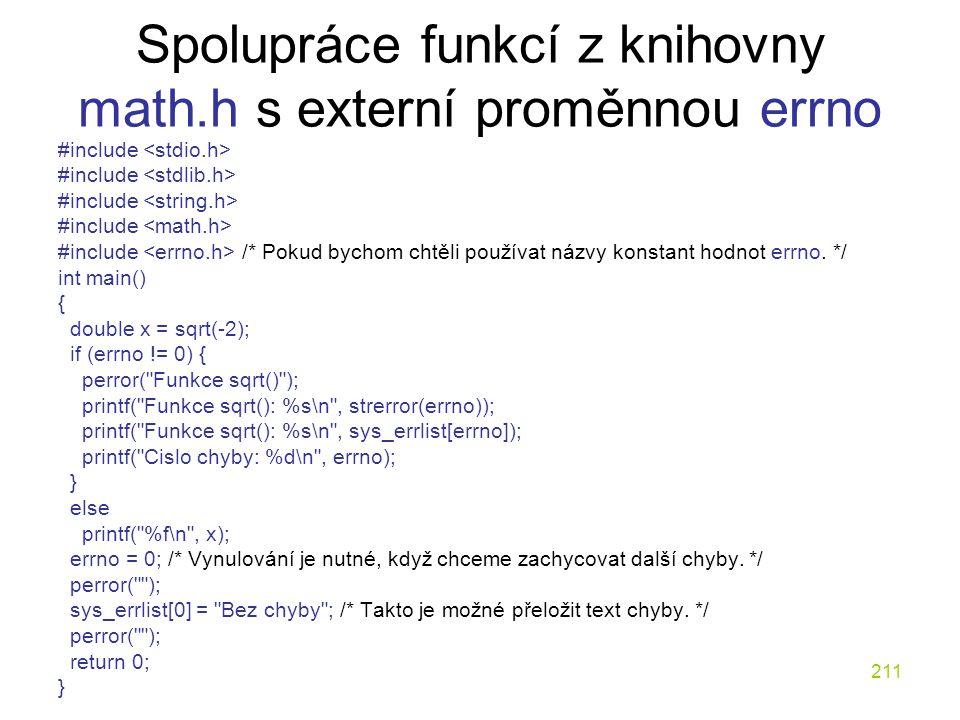 211 Spolupráce funkcí z knihovny math.h s externí proměnnou errno #include #include /* Pokud bychom chtěli používat názvy konstant hodnot errno.