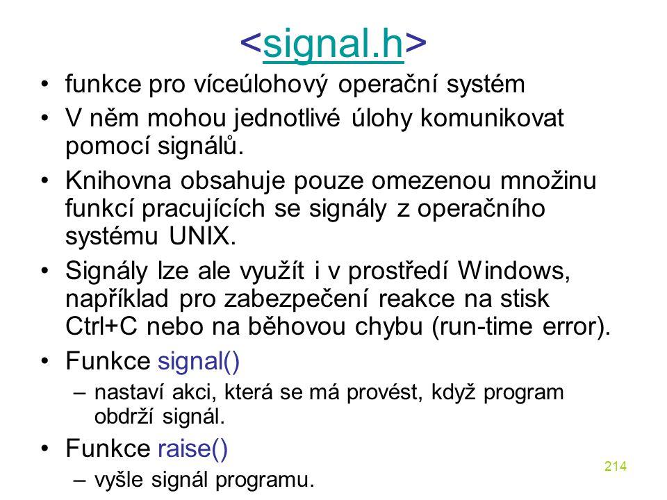 214 signal.h funkce pro víceúlohový operační systém V něm mohou jednotlivé úlohy komunikovat pomocí signálů.
