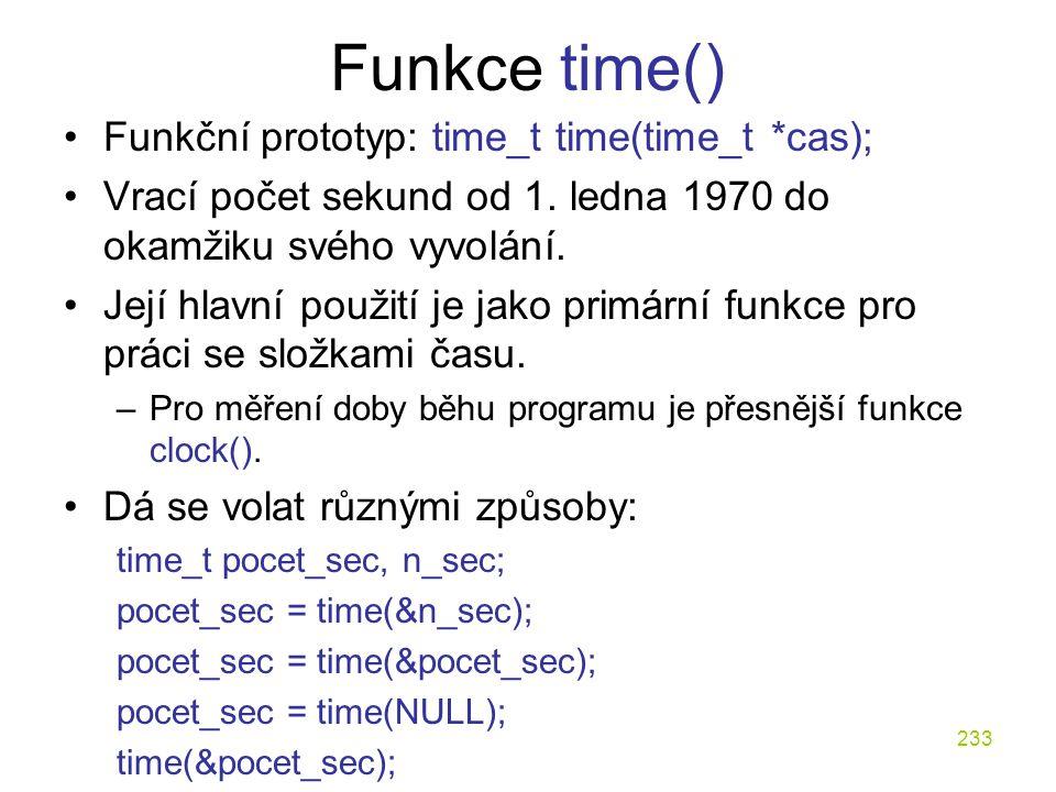 233 Funkce time() Funkční prototyp: time_t time(time_t *cas); Vrací počet sekund od 1.