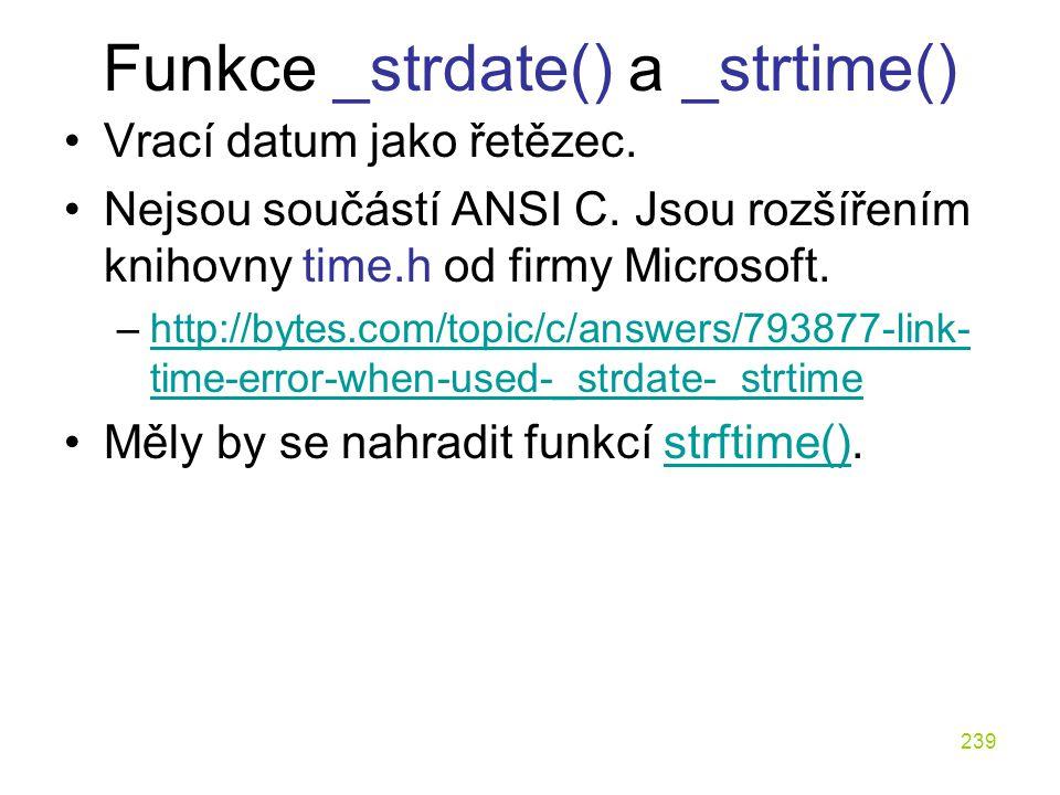 239 Funkce _strdate() a _strtime() Vrací datum jako řetězec.