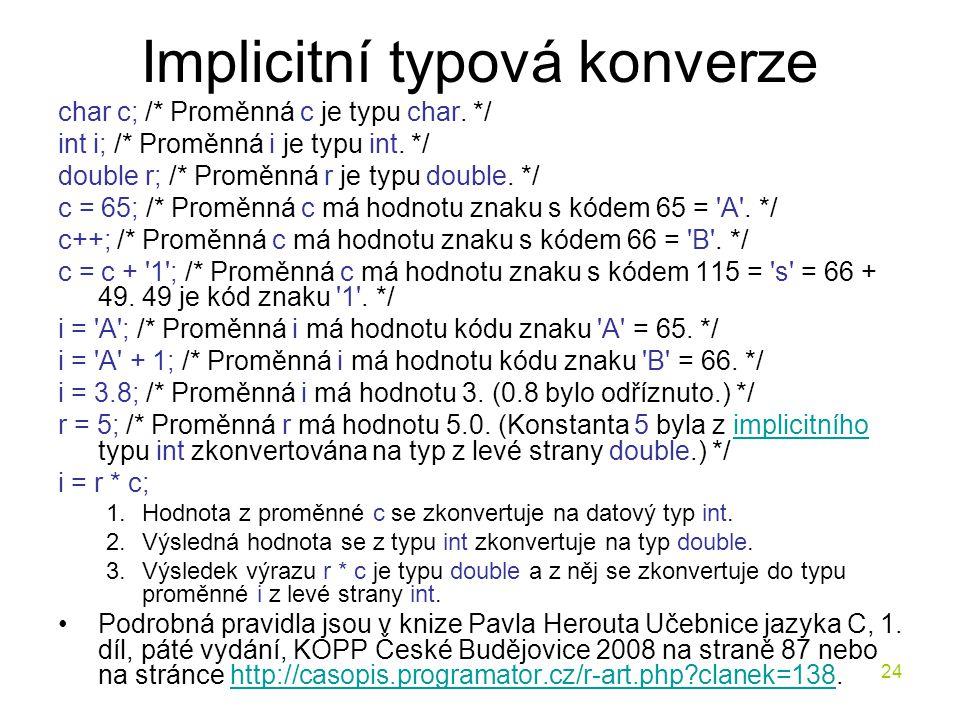 24 Implicitní typová konverze char c; /* Proměnná c je typu char.