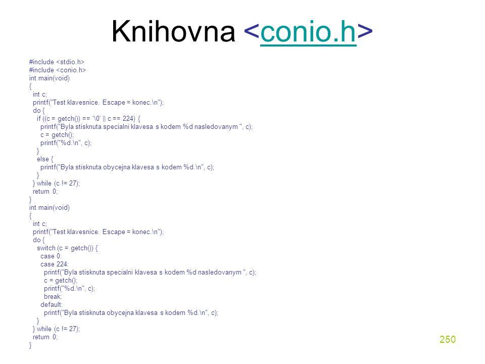 250 Knihovna conio.h #include int main(void) { int c; printf( Test klavesnice.