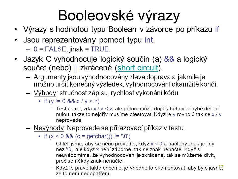 37 Booleovské výrazy Výrazy s hodnotou typu Boolean v závorce po příkazu if Jsou reprezentovány pomocí typu int.