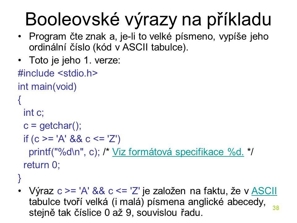 38 Booleovské výrazy na příkladu Program čte znak a, je-li to velké písmeno, vypíše jeho ordinální číslo (kód v ASCII tabulce).