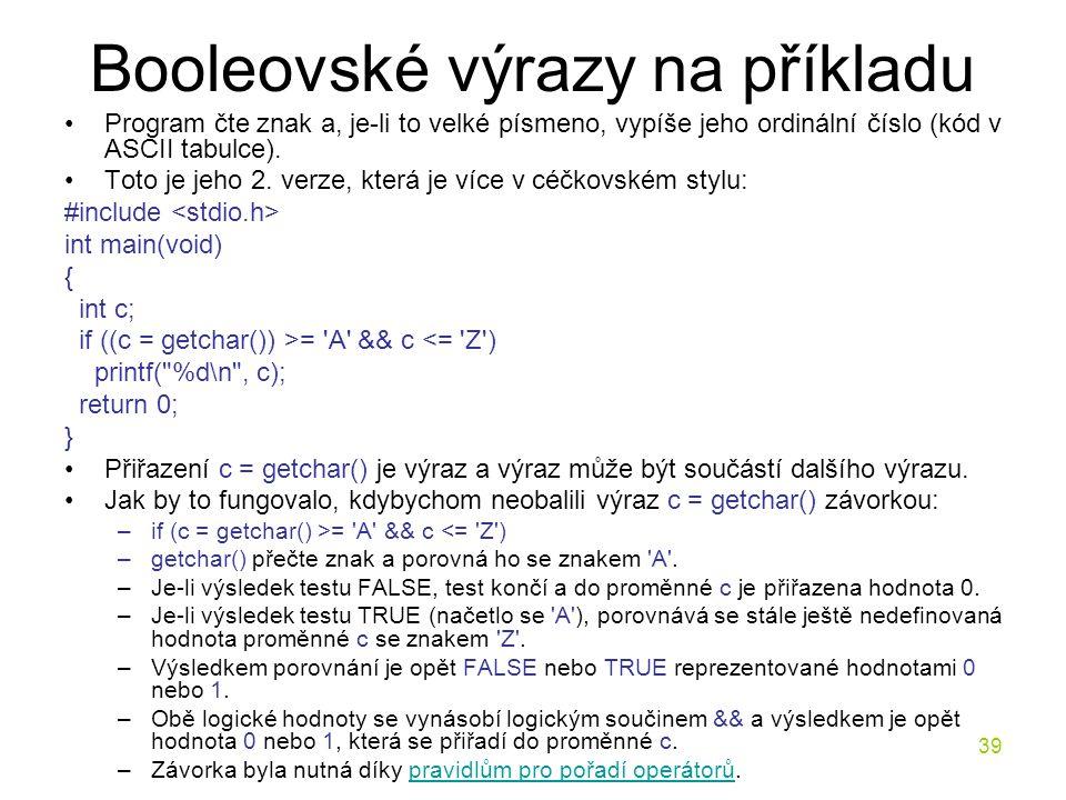 39 Booleovské výrazy na příkladu Program čte znak a, je-li to velké písmeno, vypíše jeho ordinální číslo (kód v ASCII tabulce).