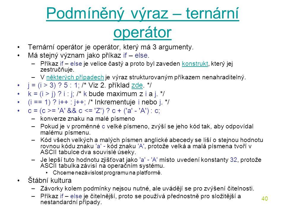 40 Podmíněný výraz – ternární operátor Ternární operátor je operátor, který má 3 argumenty.