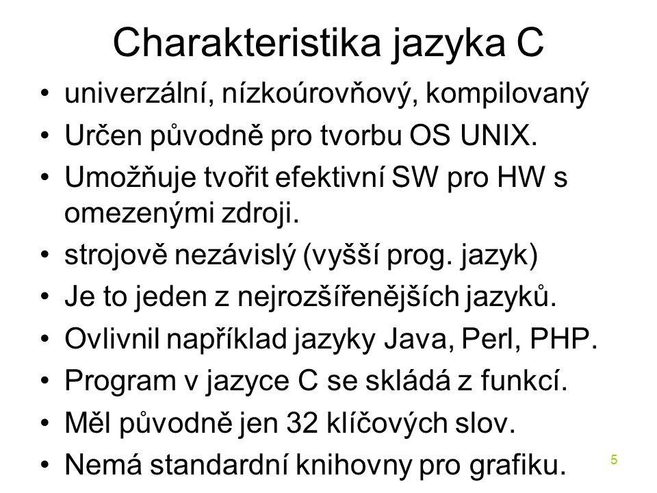 5 Charakteristika jazyka C univerzální, nízkoúrovňový, kompilovaný Určen původně pro tvorbu OS UNIX.