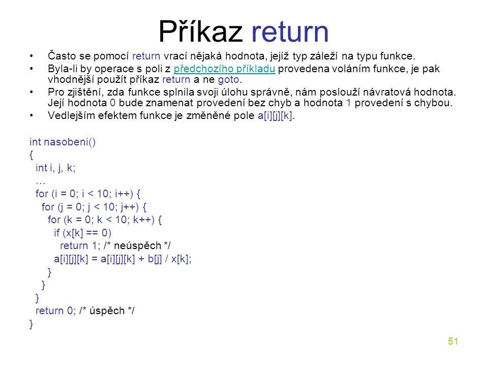 51 Příkaz return Často se pomocí return vrací nějaká hodnota, jejíž typ záleží na typu funkce.