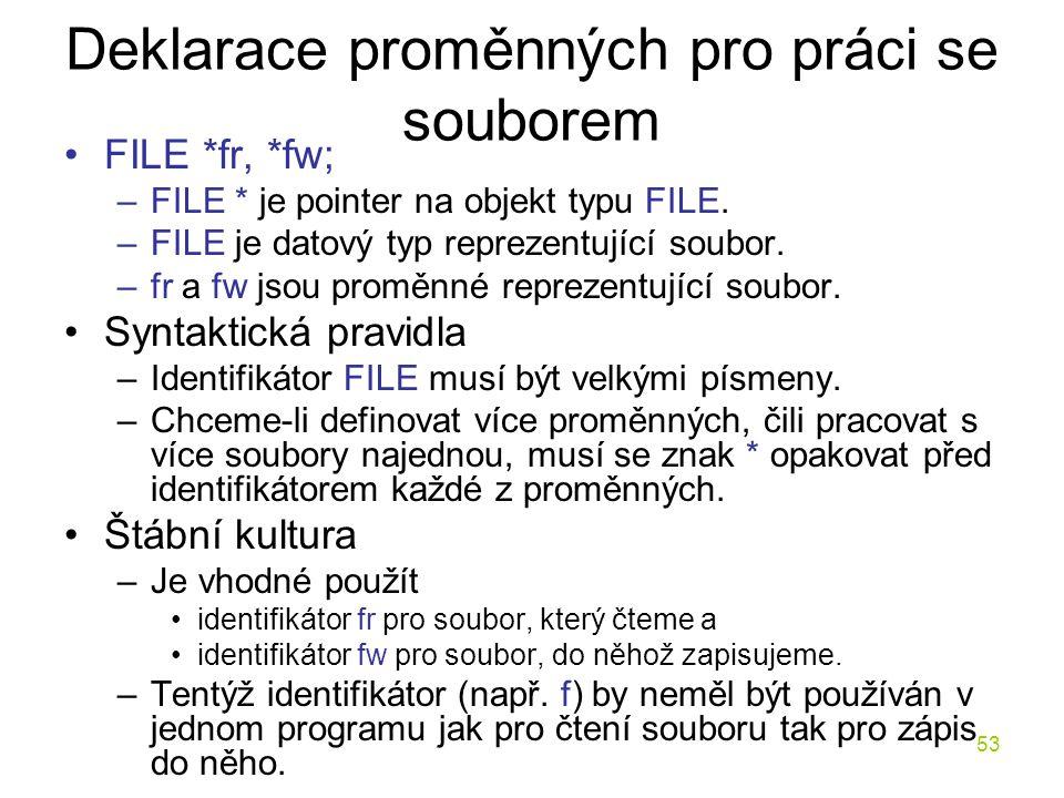 53 Deklarace proměnných pro práci se souborem FILE *fr, *fw; –FILE * je pointer na objekt typu FILE.