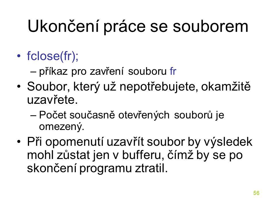 56 Ukončení práce se souborem fclose(fr); –příkaz pro zavření souboru fr Soubor, který už nepotřebujete, okamžitě uzavřete.