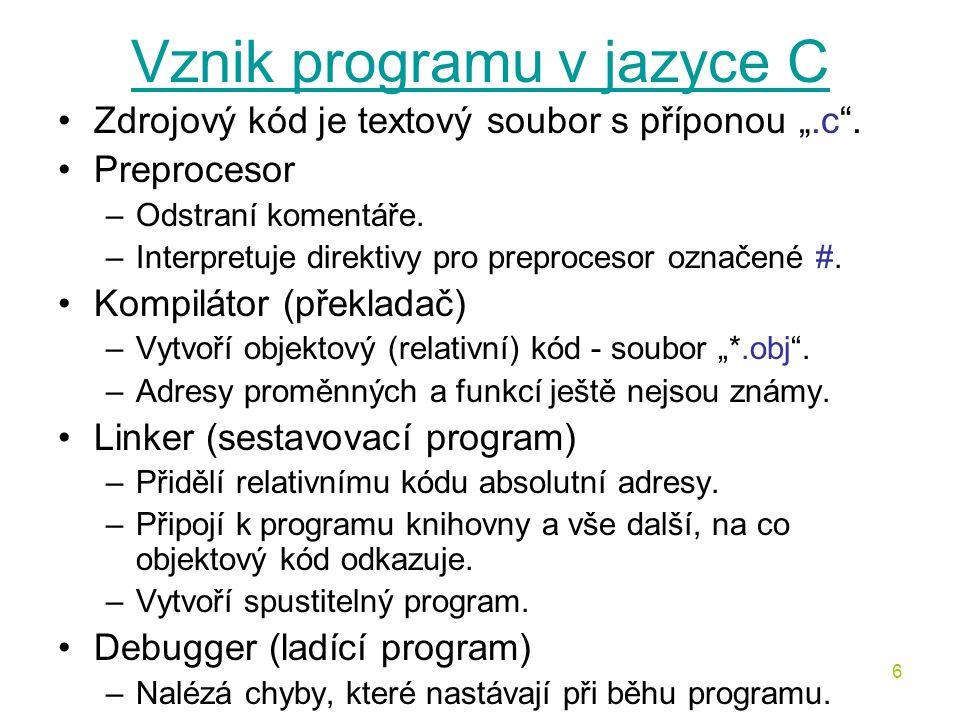 """6 Vznik programu v jazyce C Zdrojový kód je textový soubor s příponou """".c ."""