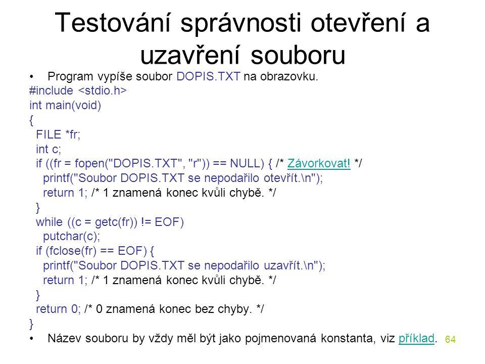 64 Testování správnosti otevření a uzavření souboru Program vypíše soubor DOPIS.TXT na obrazovku.