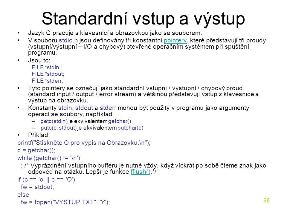 66 Standardní vstup a výstup Jazyk C pracuje s klávesnicí a obrazovkou jako se souborem.