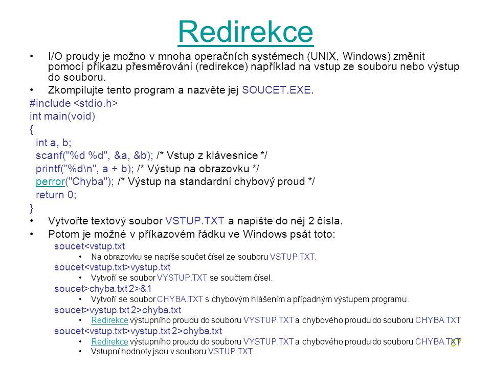 67 Redirekce I/O proudy je možno v mnoha operačních systémech (UNIX, Windows) změnit pomocí příkazu přesměrování (redirekce) například na vstup ze souboru nebo výstup do souboru.