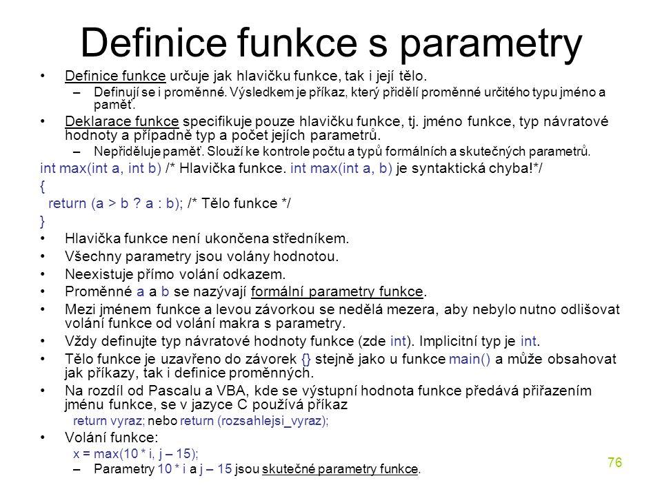 76 Definice funkce s parametry Definice funkce určuje jak hlavičku funkce, tak i její tělo.