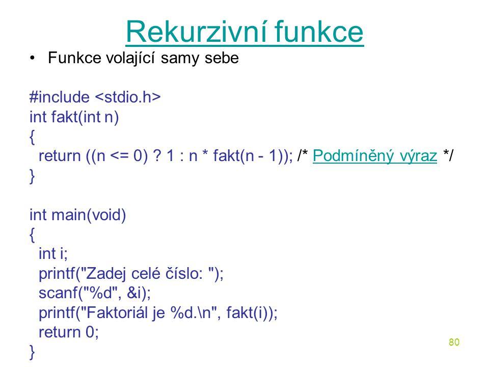 80 Rekurzivní funkce Funkce volající samy sebe #include int fakt(int n) { return ((n <= 0) .